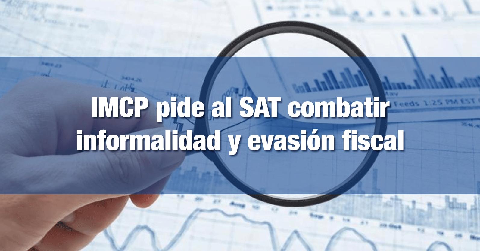 IMCP pide al SAT combatir informalidad y evasión fiscal