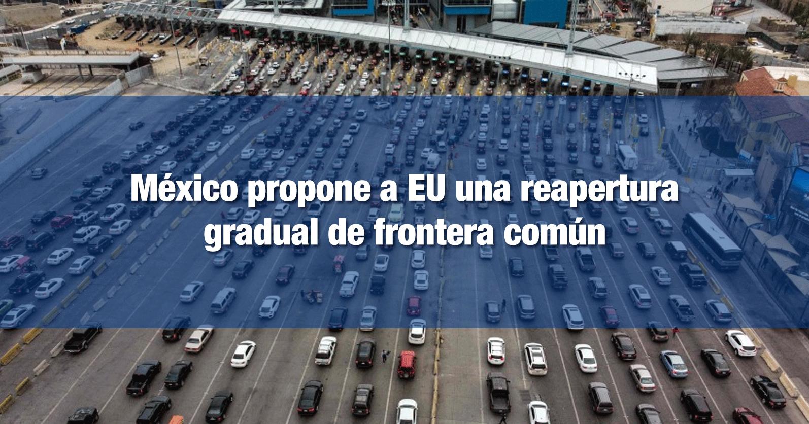 México propone a EU una reapertura gradual de frontera común