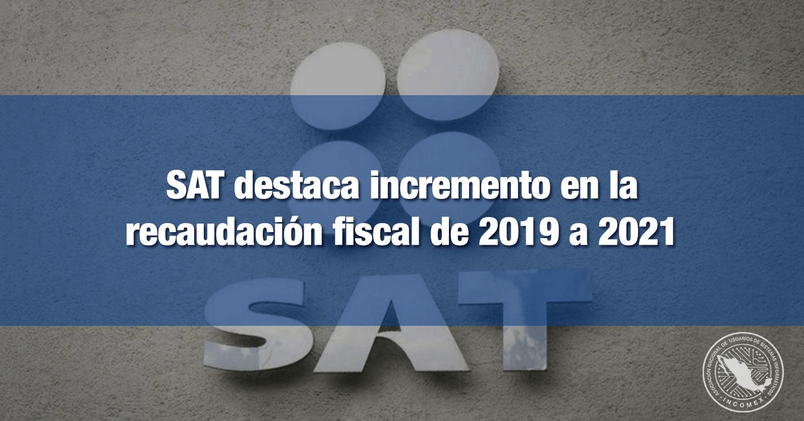 SAT destaca incremento en la recaudación fiscal de 2019 a 2021
