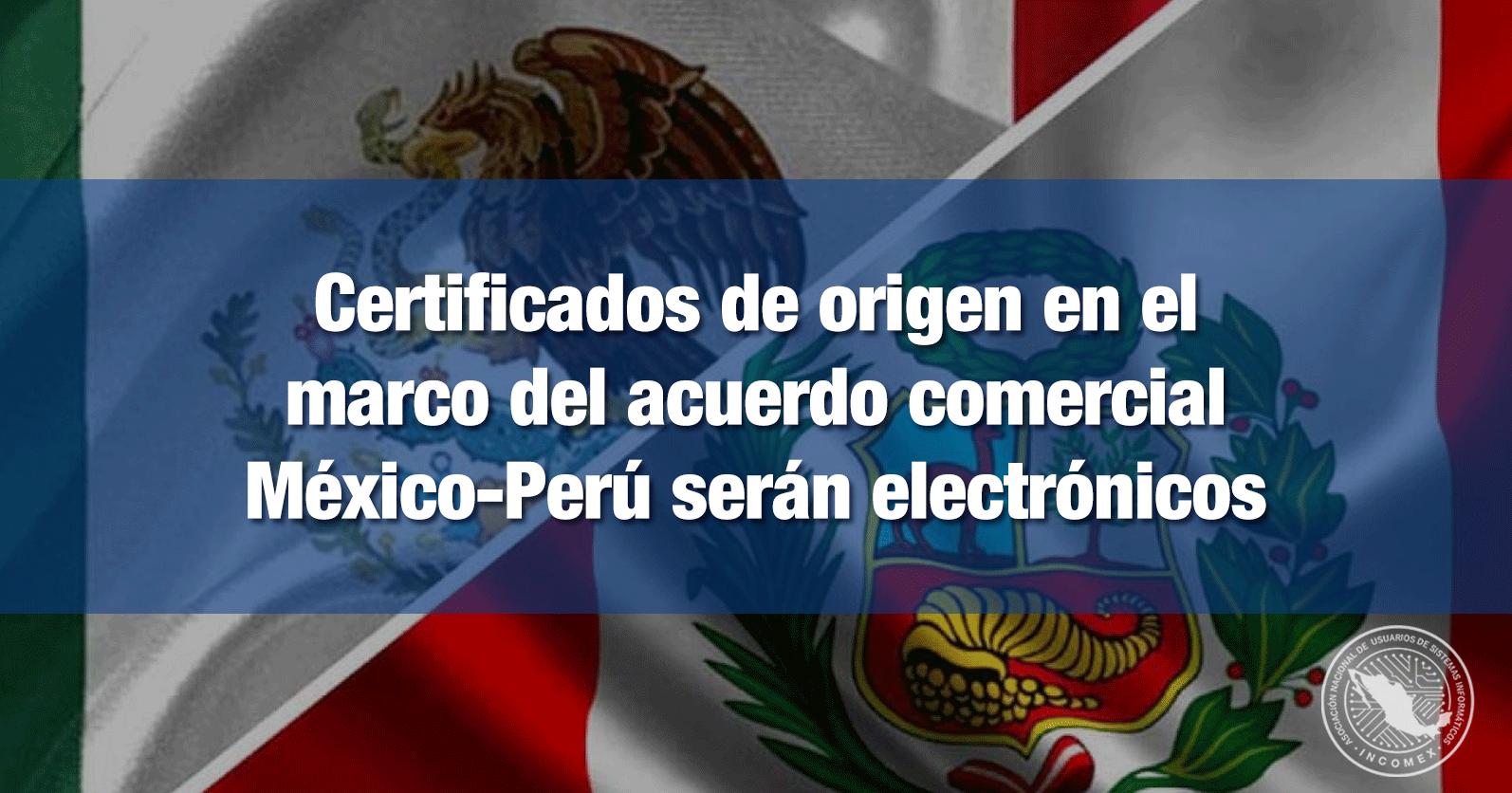 Certificados de origen en el marco del acuerdo comercial México-Perú serán electrónicos