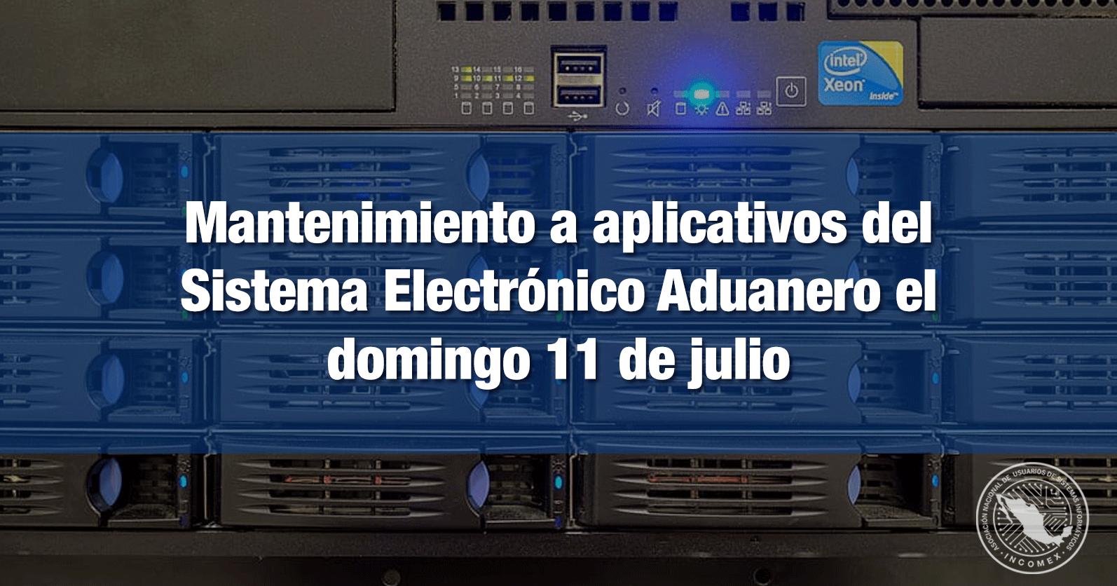 Mantenimiento a aplicativos del Sistema Electrónico Aduanero el domingo 11 de julio