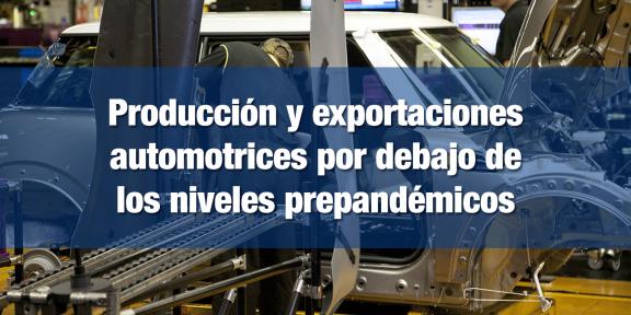 Producción y exportaciones de autos no se ha recuperado