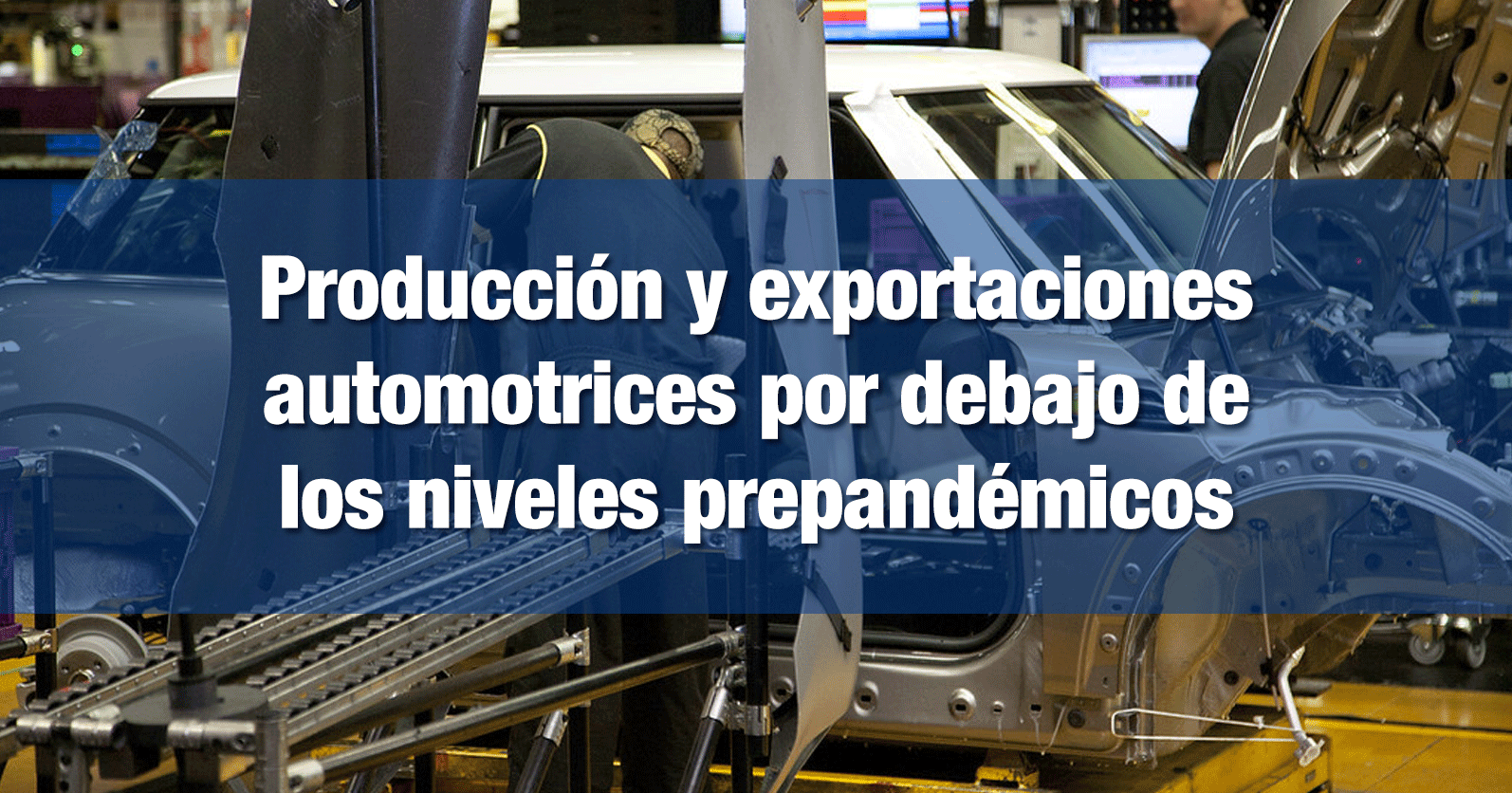 Producción y exportaciones automotrices por debajo de los niveles prepandémicos