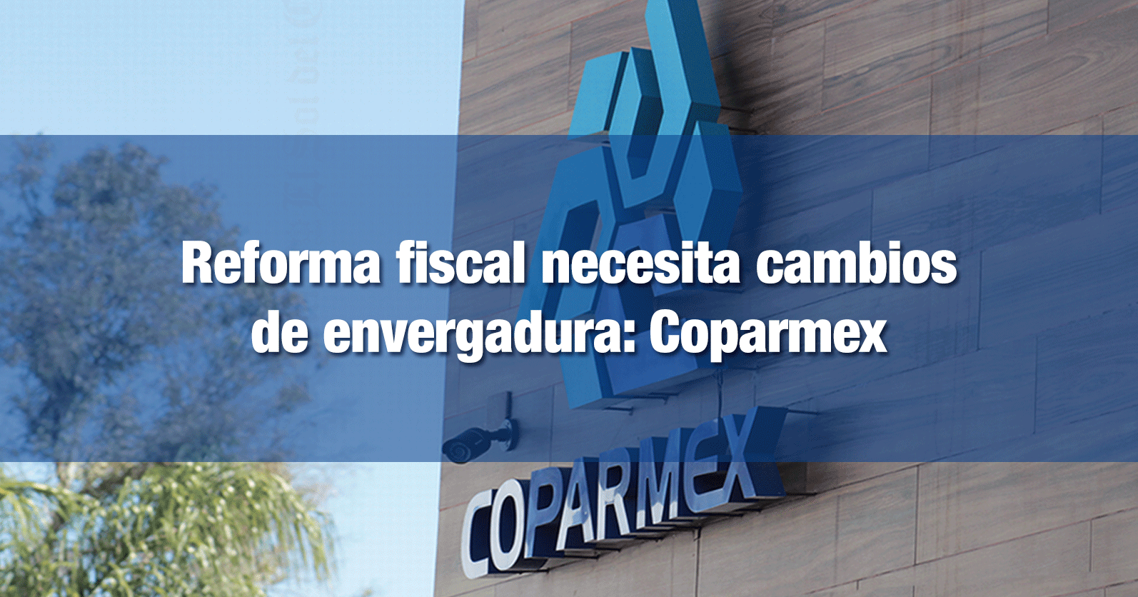 Reforma fiscal necesita cambios de envergadura: Coparmex