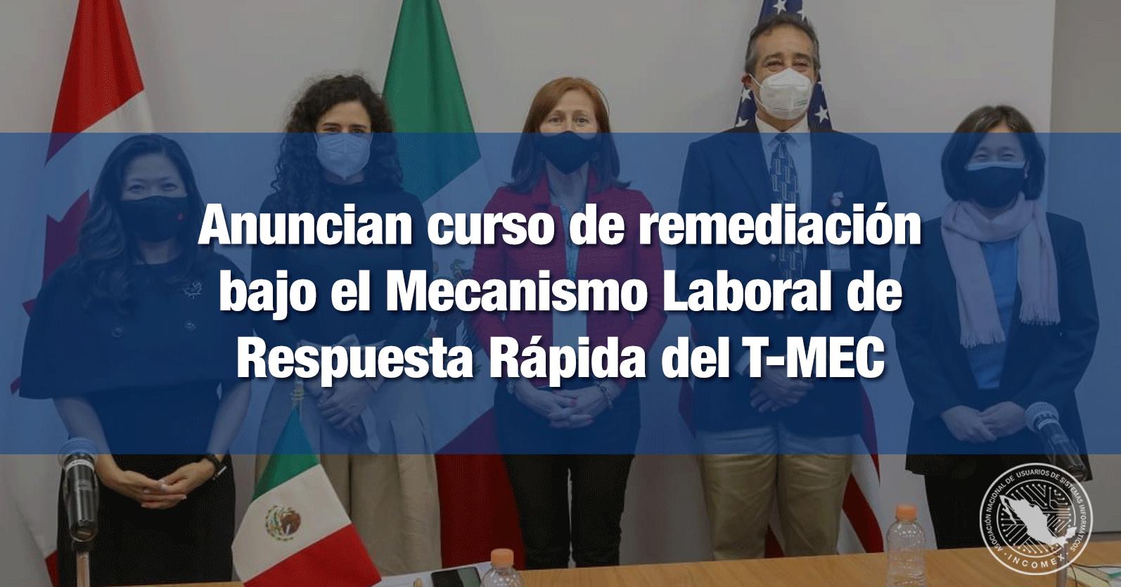 Anuncian curso de remediación bajo el Mecanismo Laboral de Respuesta Rápida del T-MEC