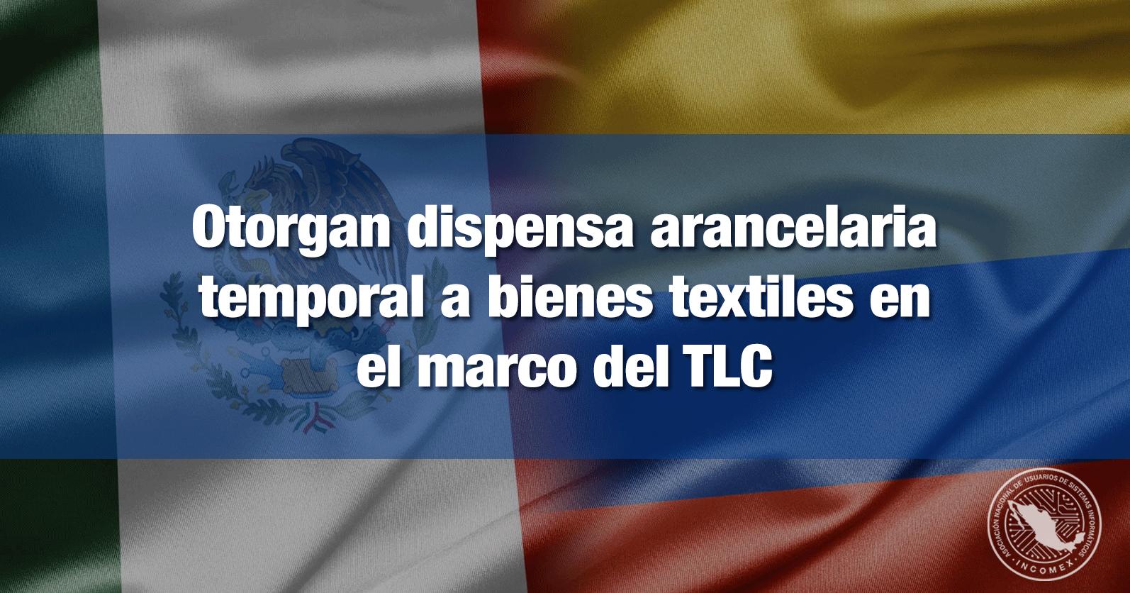 Otorgan dispensa arancelaria temporal a bienes textiles en el marco del TLC México-Colombia