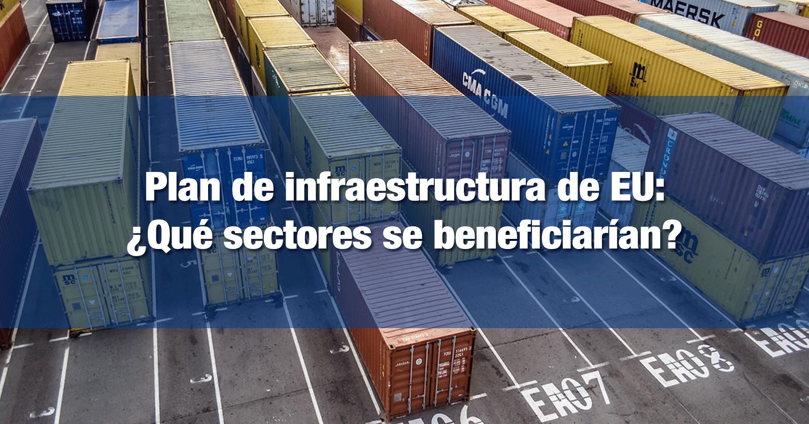 Plan de infraestructura de EU: ¿Qué sectores se beneficiarían?
