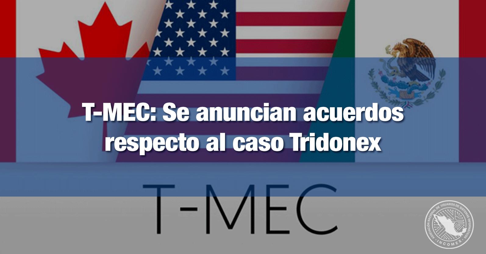 T-MEC: Se anuncian acuerdos respecto al caso Tridonex