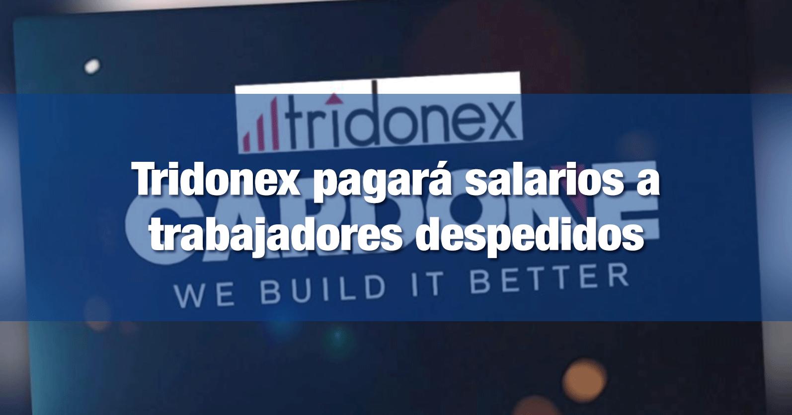 Tridonex pagará salarios a trabajadores despedidos