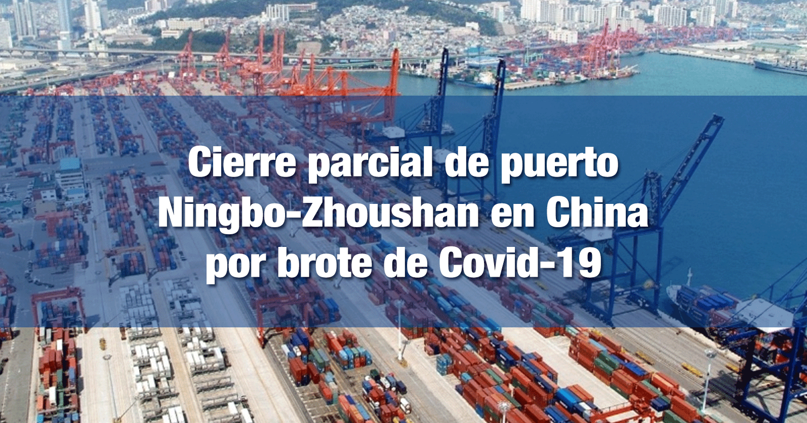 Cierre parcial de puerto Ningbo-Zhoushan en China por brote de Covid-19
