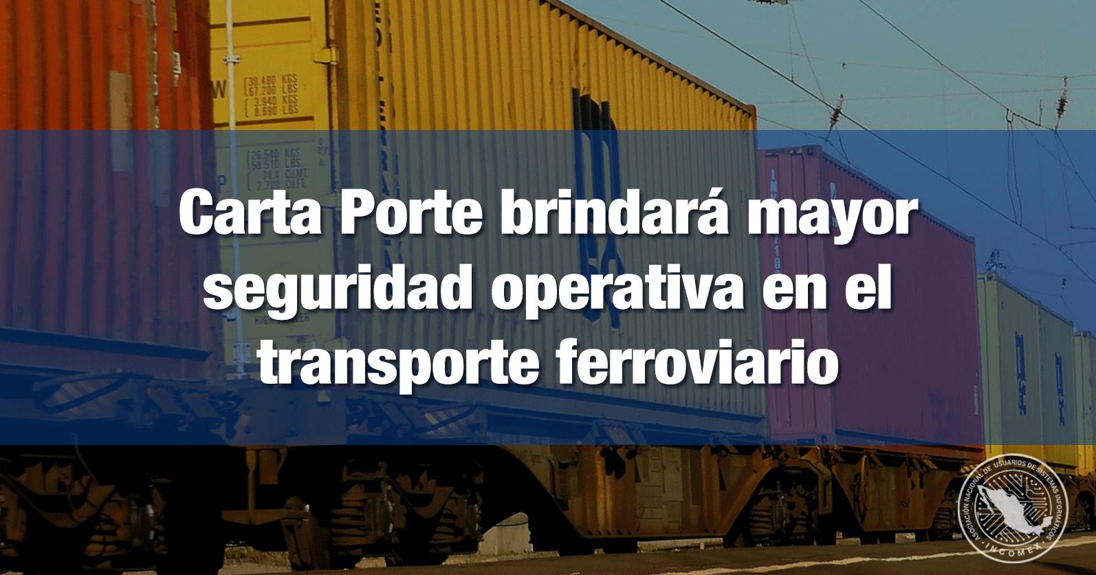 Carta Porte brindará mayor seguridad operativa en el transporte ferroviario
