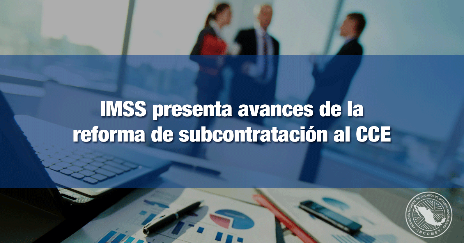 IMSS presenta avances de la reforma de subcontratación al sector empresarial