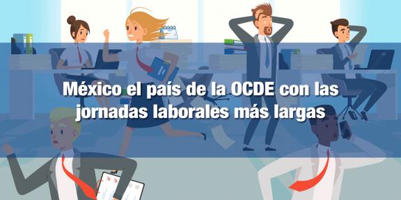 México tiene las jornadas laborales más largas de la OCDE