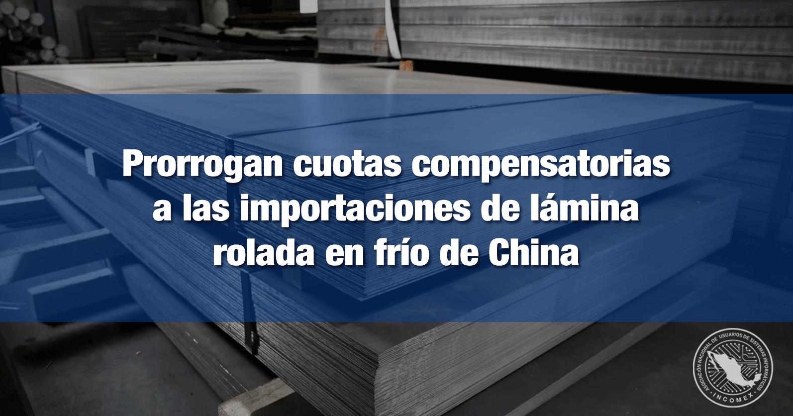 Prorrogan cuotas compensatorias a las importaciones de lámina rolada en frío de China