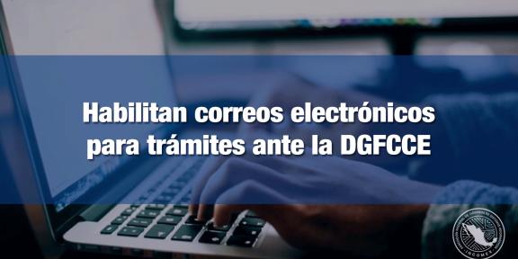 Trámites ante la DGFCCE podrán realizarse a través de correo electrónico