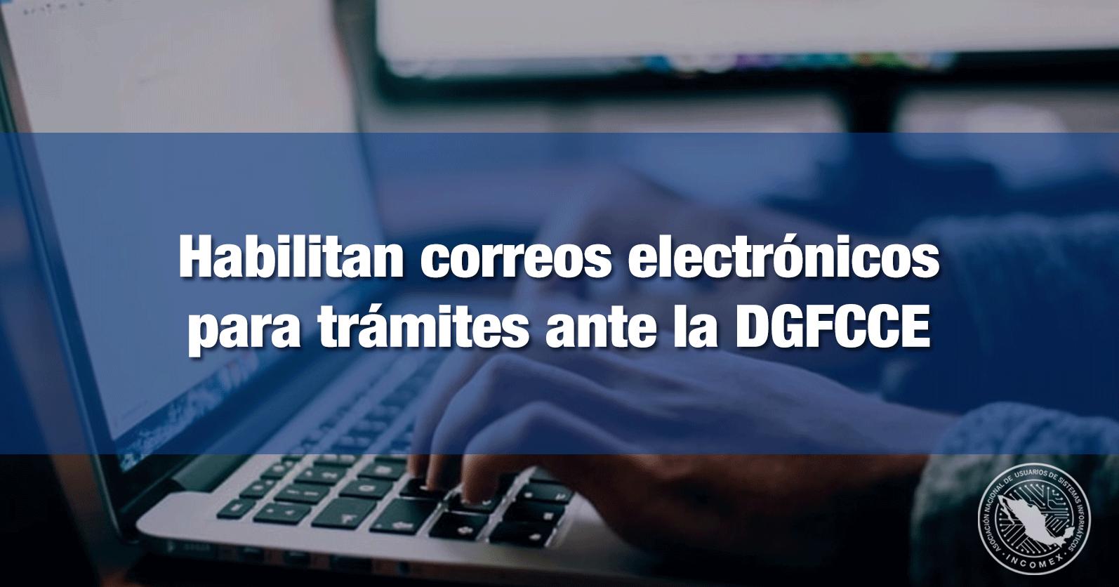 Habilitan correos electrónicos para trámites ante la DGFCCE