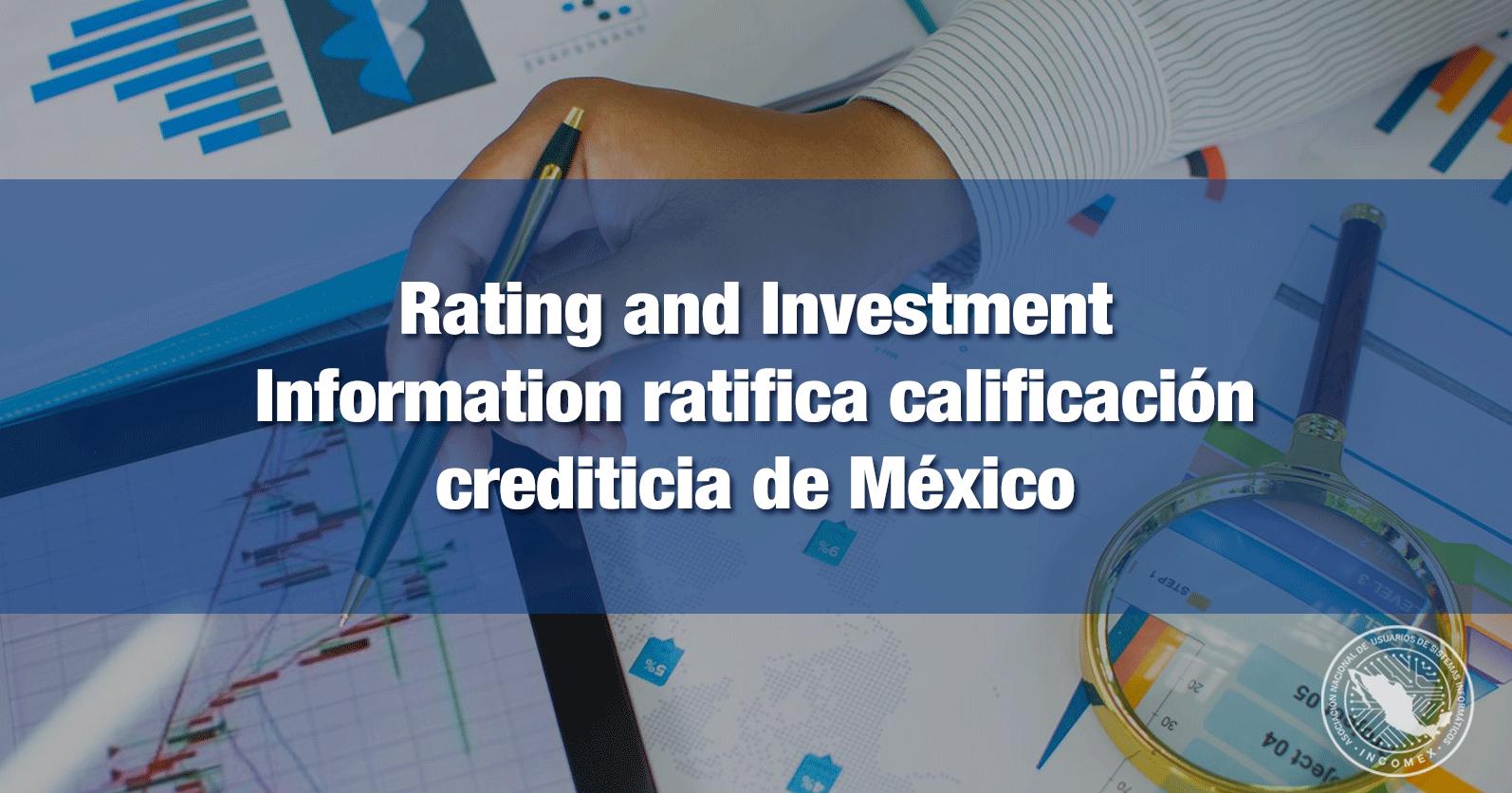 Rating and Investment Information ratifica calificación crediticia de México