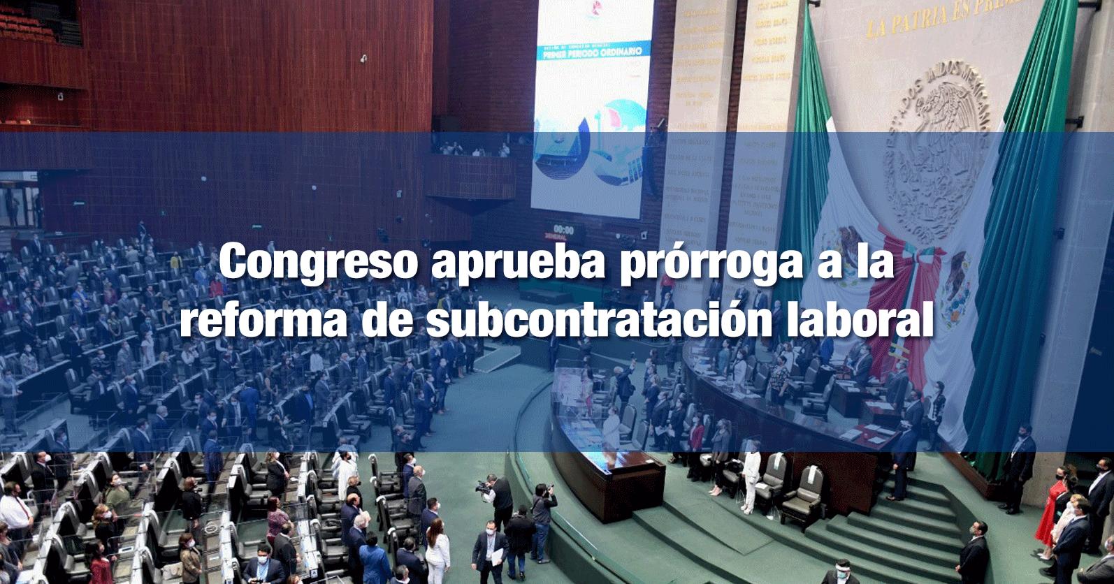 Congreso aprueba prórroga a la reforma de subcontratación laboral