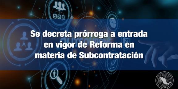 Se decreta prórroga a reforma de subcontratación