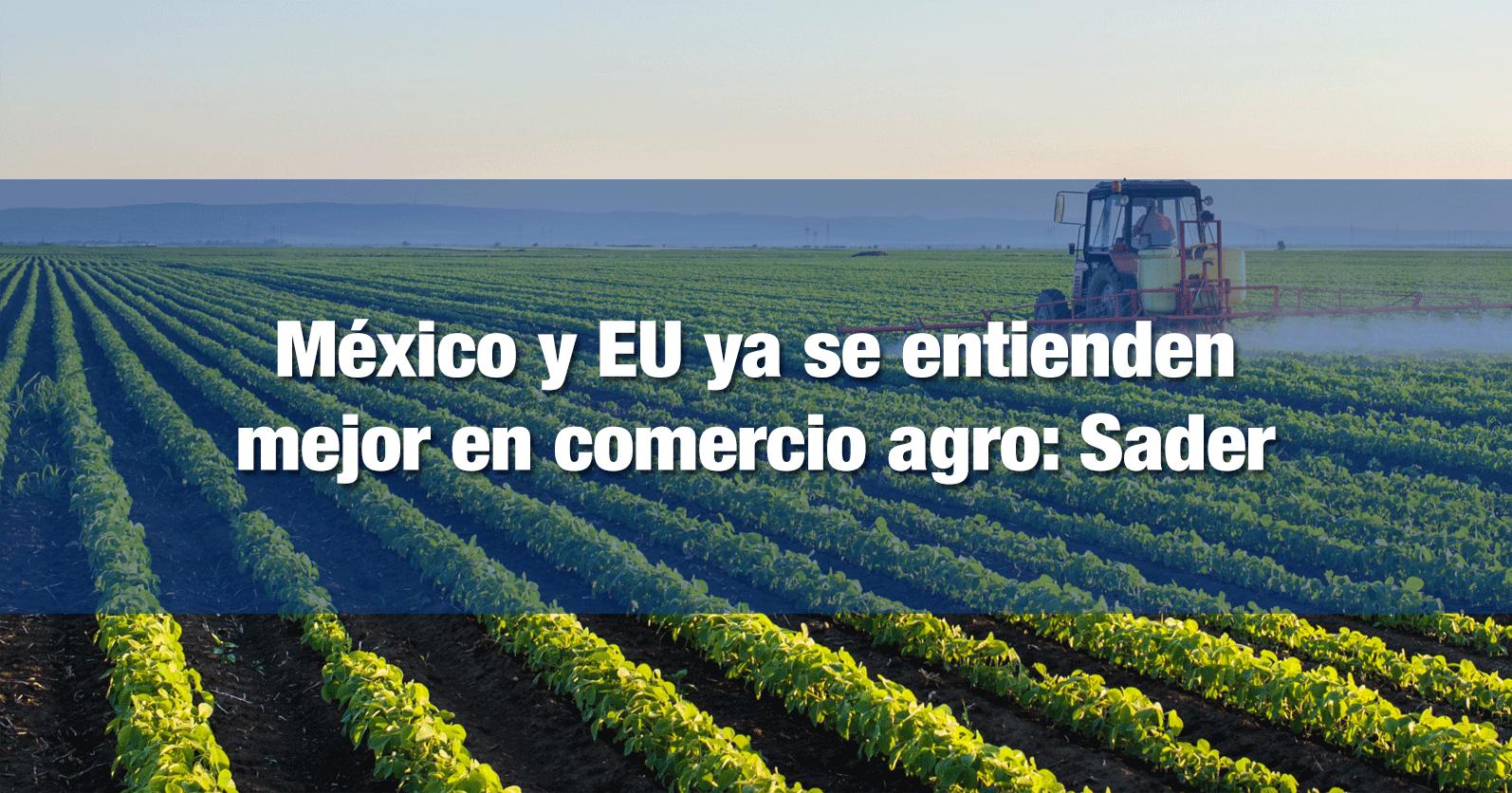 México y EU ya se entienden mejor en comercio agro: Sader