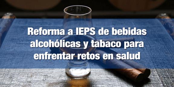 Proponen reformar IEPS a bebidas alcohólicas y tabaco