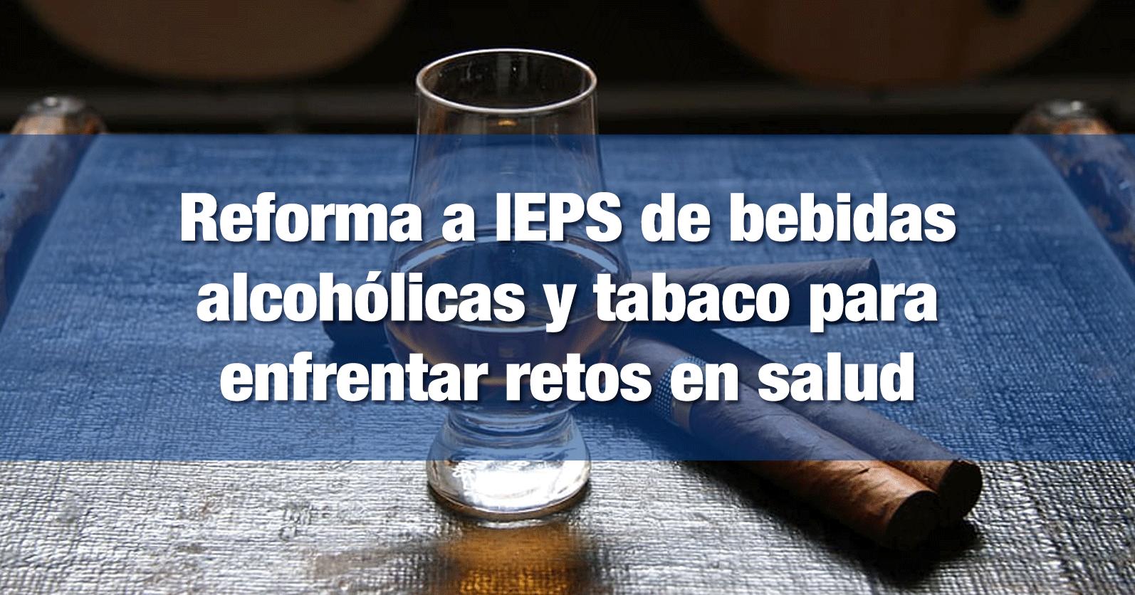 Reforma a IEPS de bebidas alcohólicas y tabaco para enfrentar retos en salud