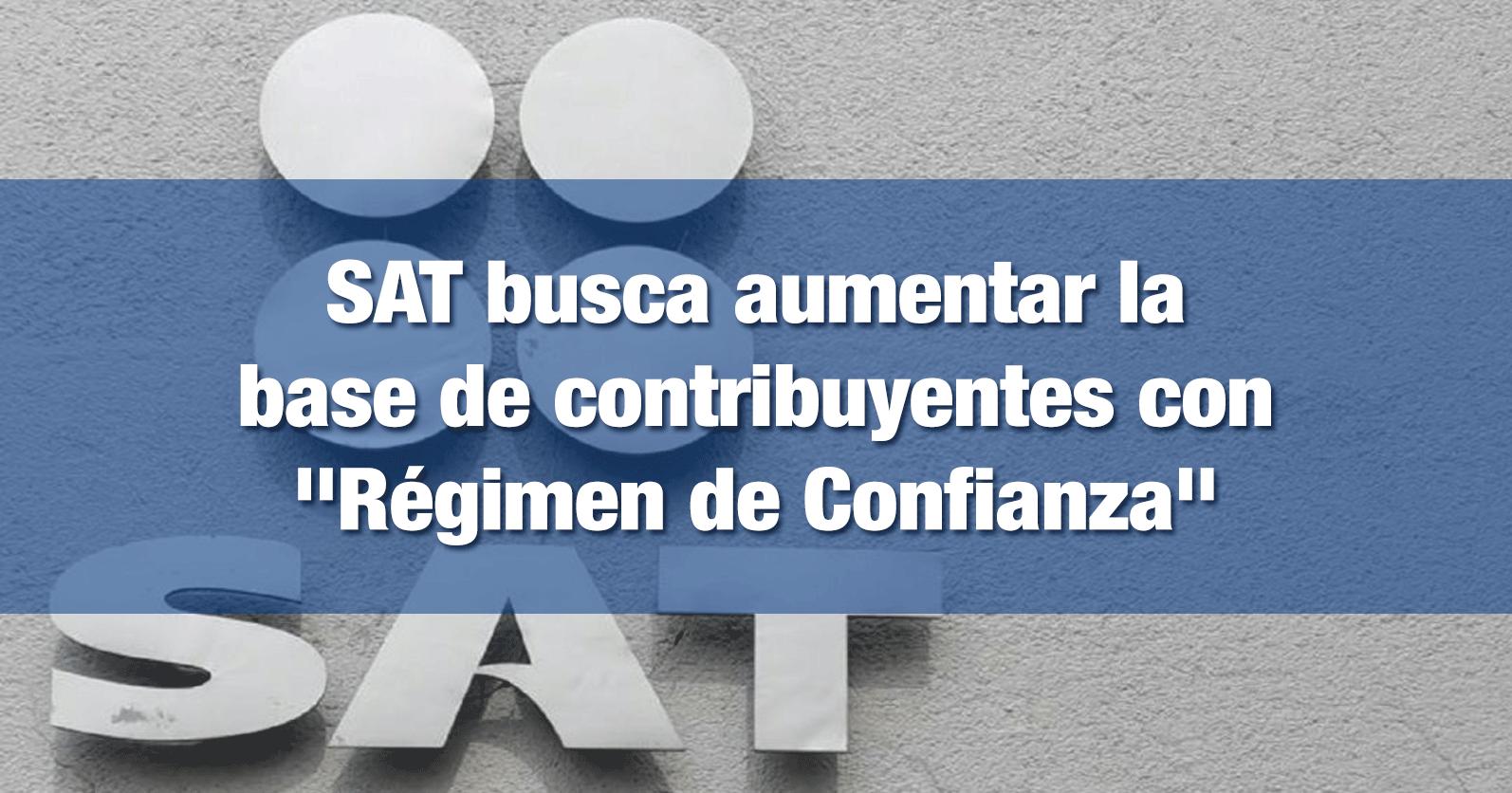 """SAT busca aumentar la base de contribuyentes con """"Régimen de Confianza"""""""