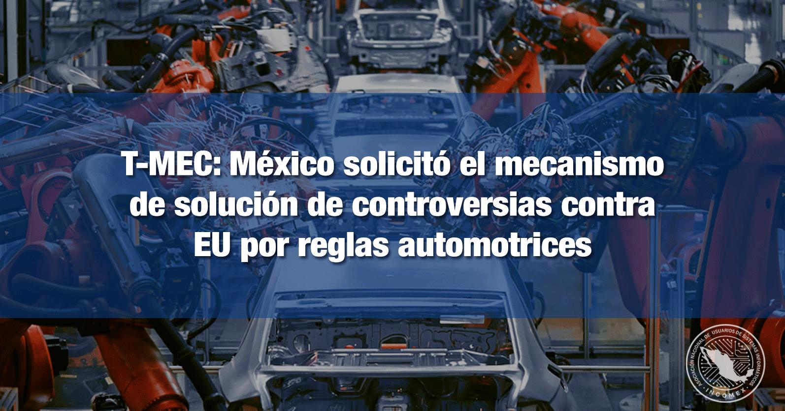 T-MEC: México solicitó el mecanismo de solución de controversias contra EU por reglas automotrices