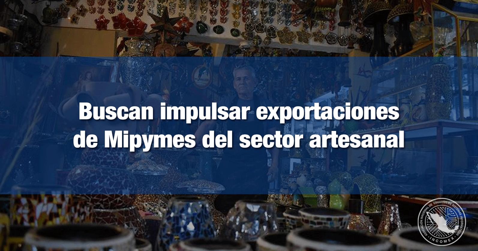 Buscan impulsar exportaciones de Mipymes del sector artesanal