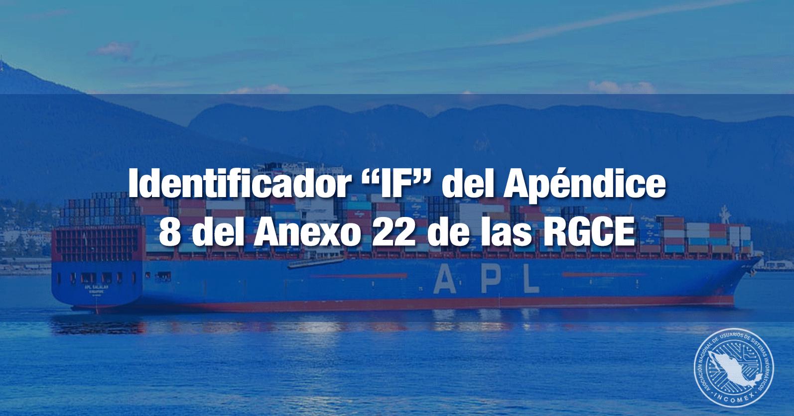 """Identificador """"IF"""" del Apéndice 8 del Anexo 22 de las RGCE"""