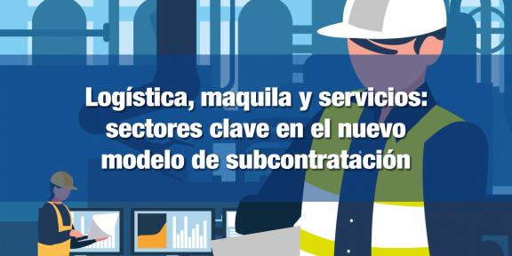 Logística, maquila y servicios se beneficiarán de reforma de subcontratación