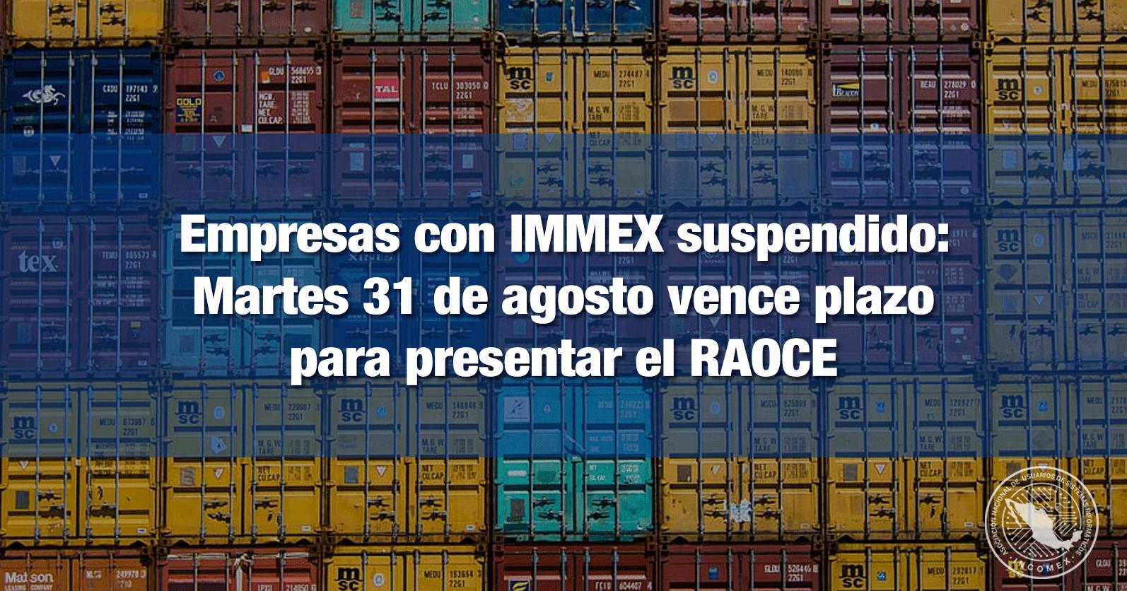 Empresas con IMMEX suspendido: Martes 31 de agosto vence plazo para presentar el RAOCE