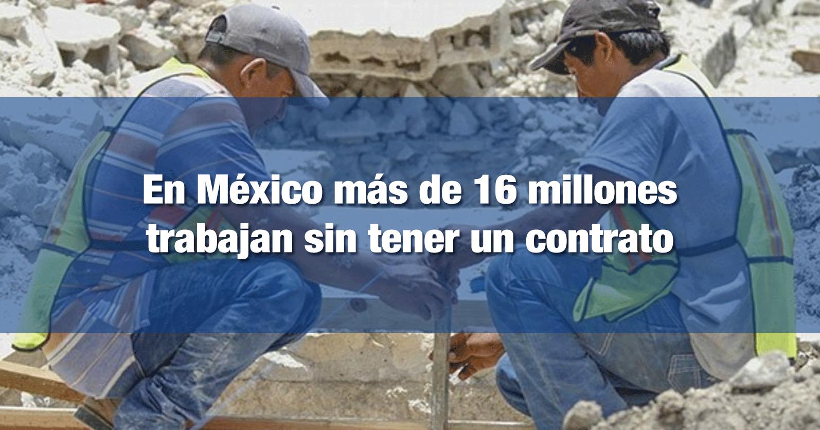 En México más de 16 millones trabajan sin tener un contrato