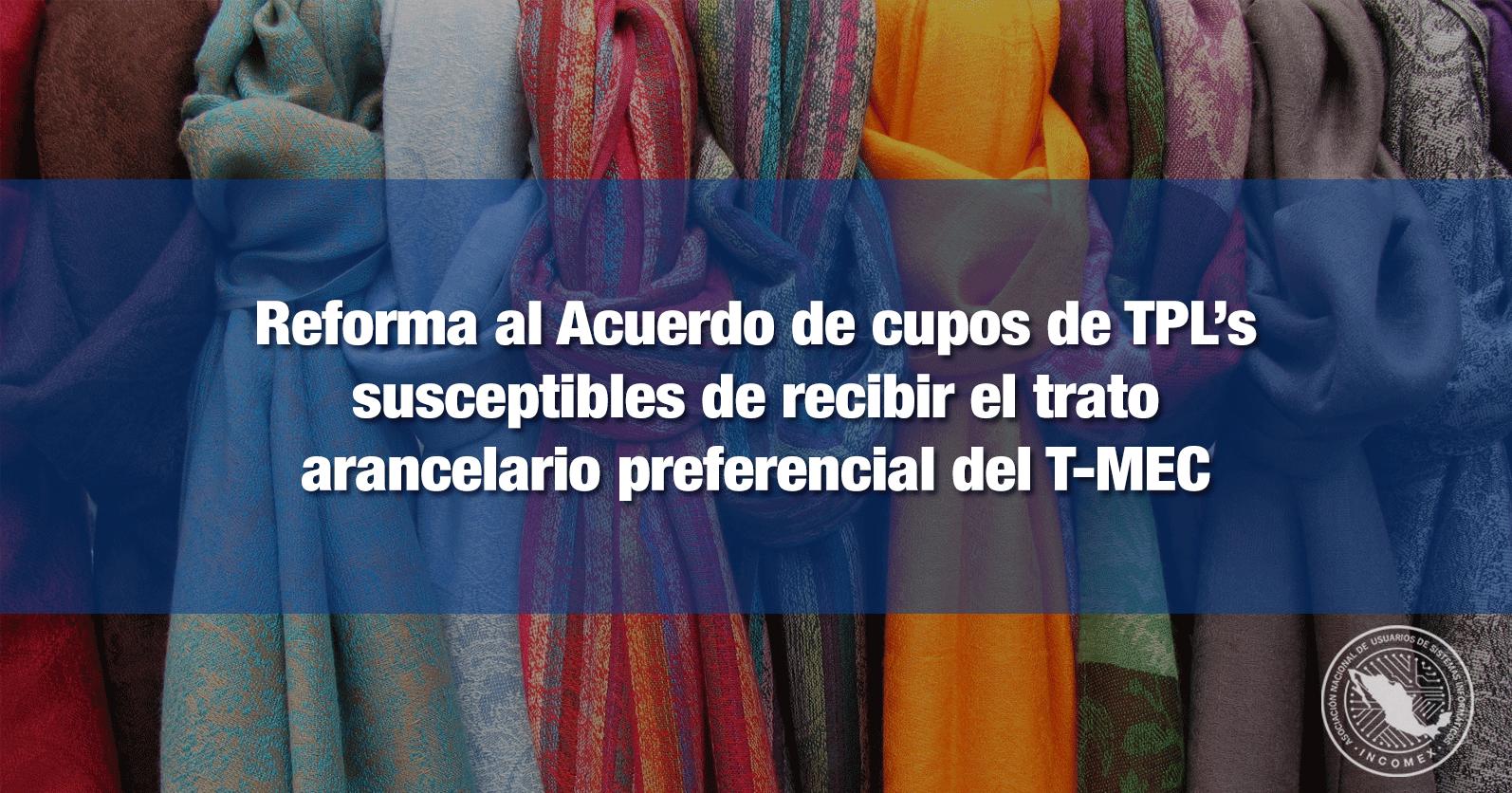 Reforma al Acuerdo de cupos de TPL's susceptibles de recibir el trato arancelario preferencial del T-MEC