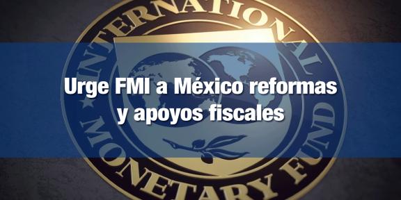 México necesita apoyo fiscal y reformas para recuperación económica