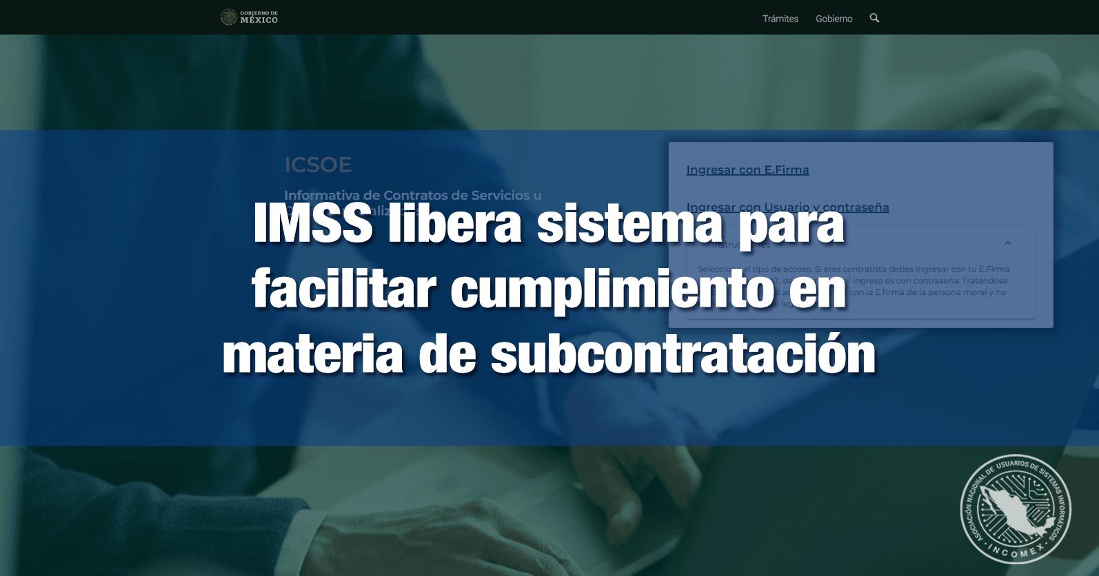 IMSS libera sistema para facilitar cumplimiento en materia de subcontratación