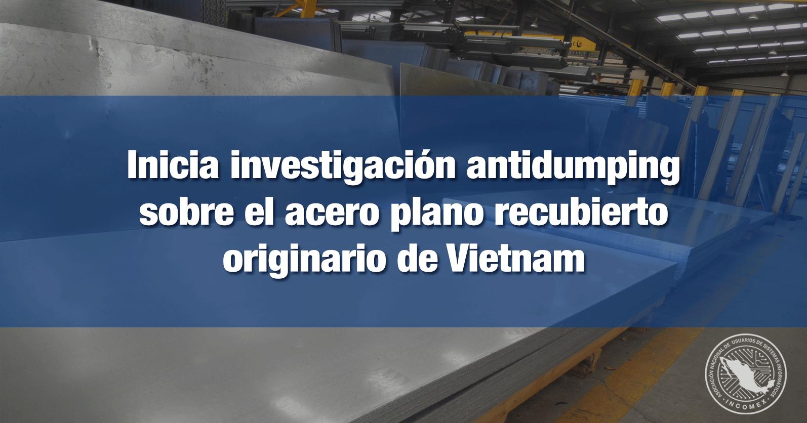 Inicia investigación antidumping sobre el acero plano recubierto originario de Vietnam