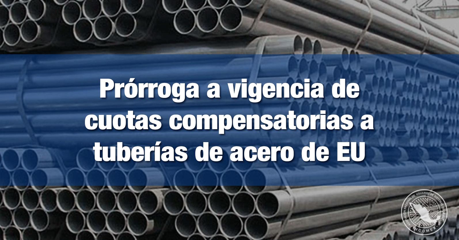 Prórroga a vigencia de cuotas compensatorias a tuberías de acero de EU