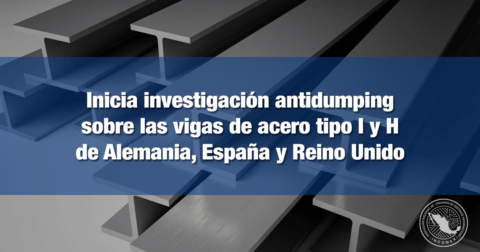 Inicia investigación antidumping sobre las vigas de acero tipo I y H de Alemania, España y Reino Unido