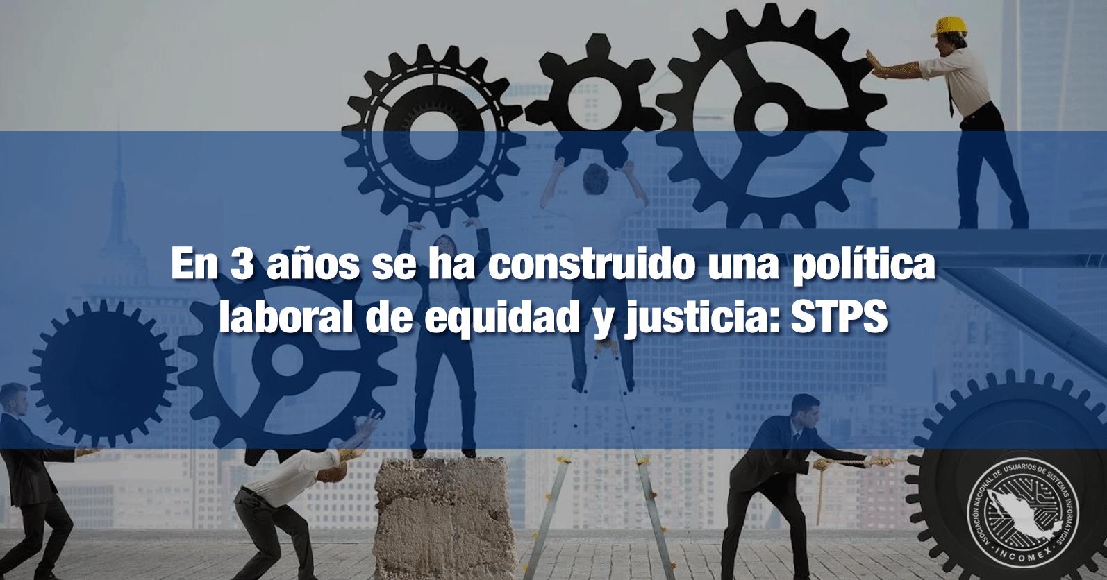 En 3 años se ha construido una política laboral de equidad y justicia:STPS
