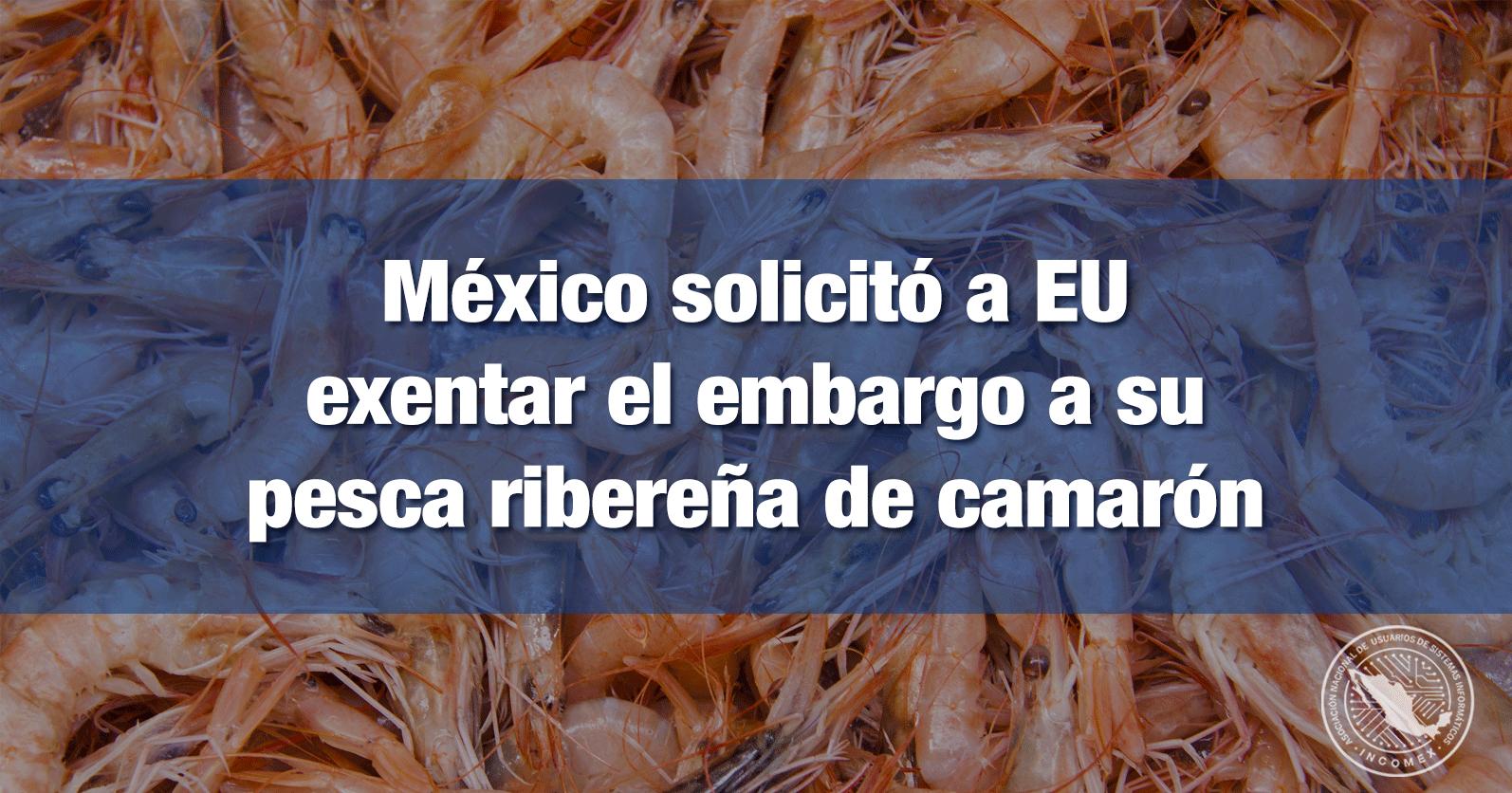 México solicitó a EU exentar el embargo a su pesca ribereña de camarón