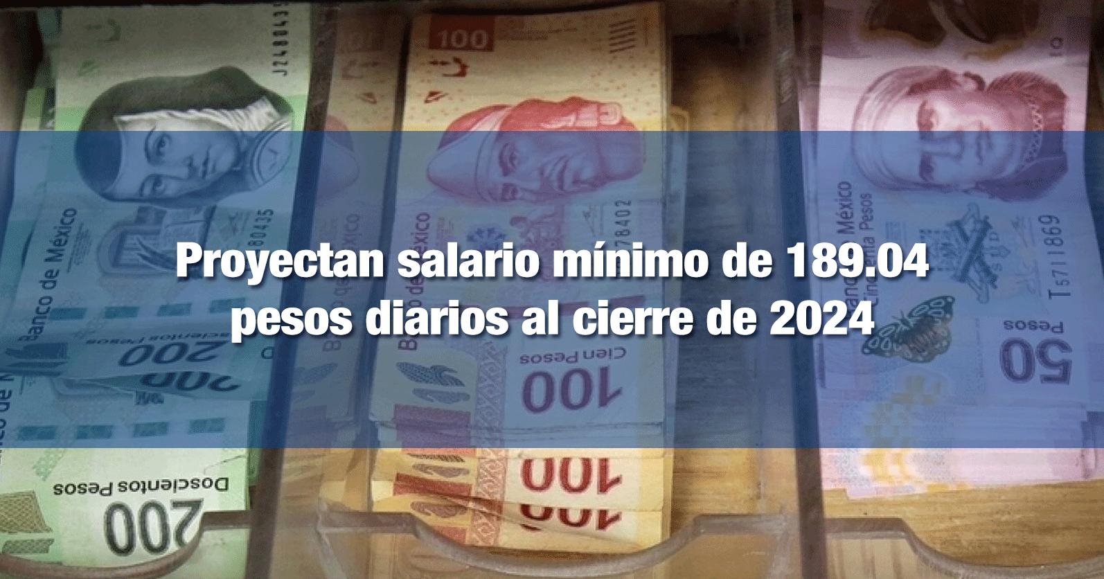 Proyectan salario mínimo de 189.04 pesos diarios al cierre de 2024