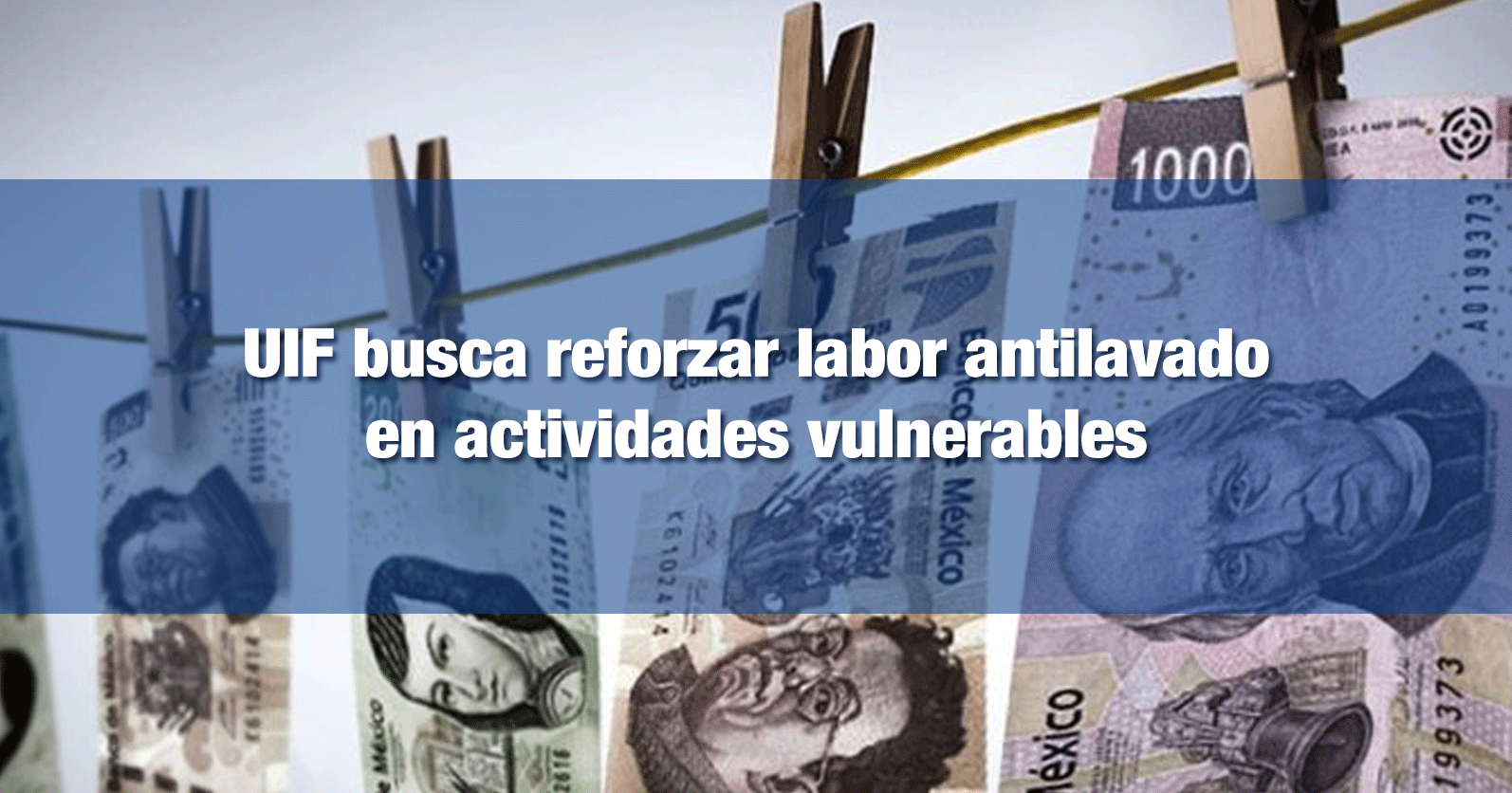 UIF busca reforzar labor antilavado en actividades vulnerables