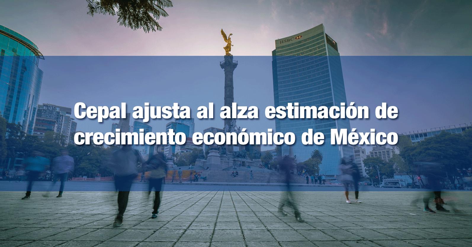 Cepal ajusta al alza estimación de crecimiento económico de México