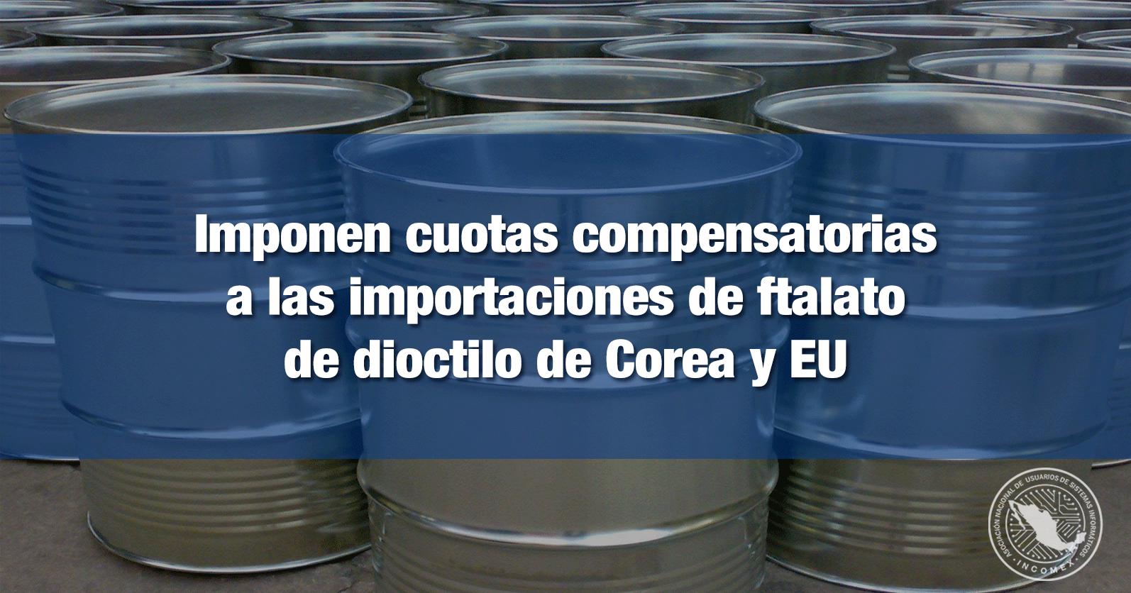 Imponen cuotas compensatorias a las importaciones de ftalato de dioctilo de Corea y EU