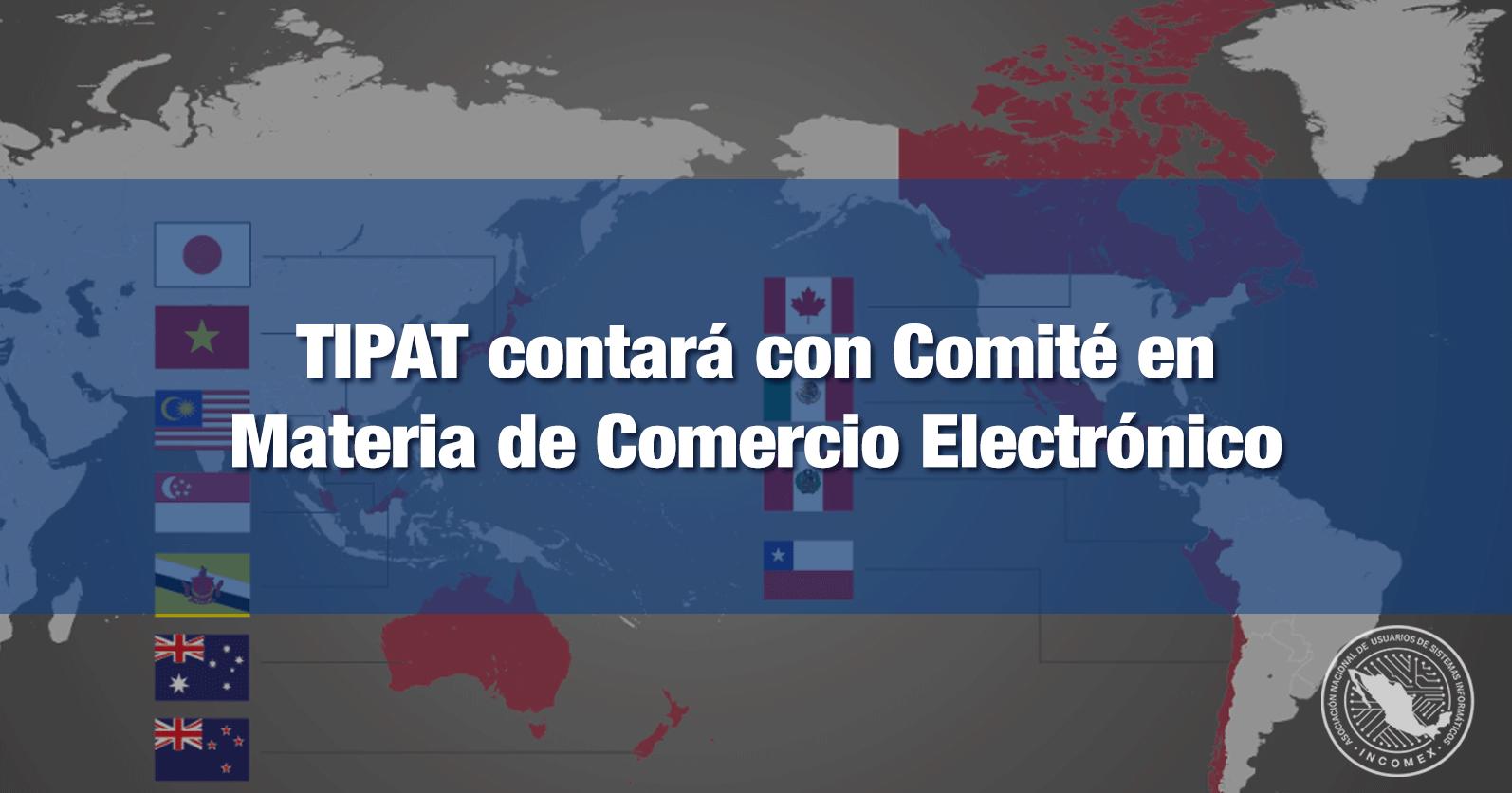 TIPAT contará con Comité en Materia de Comercio Electrónico