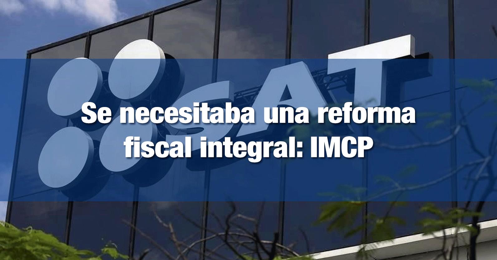 Se necesitaba una reforma fiscal integral: IMCP