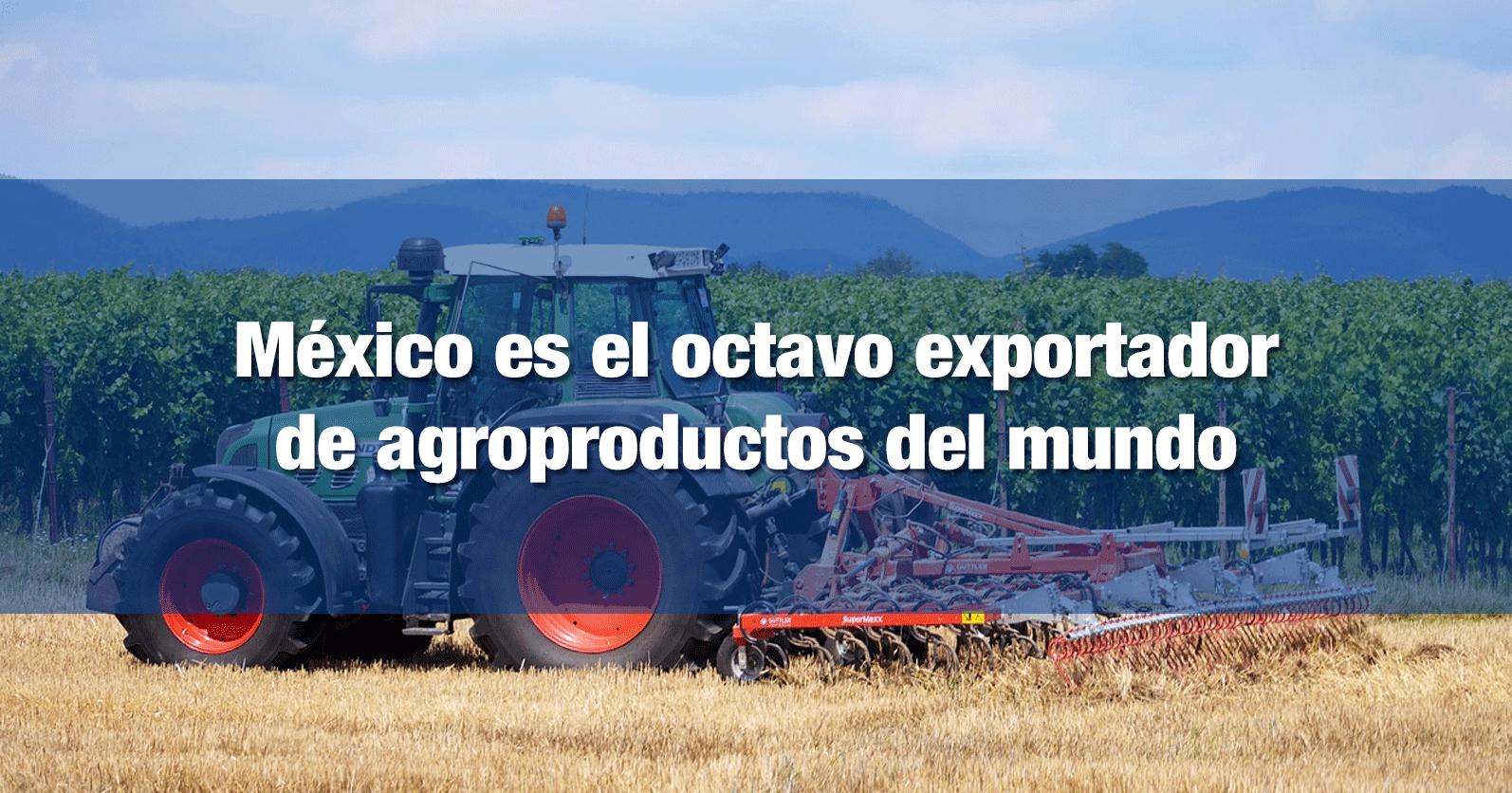 México es el octavo exportador de agroproductos del mundo