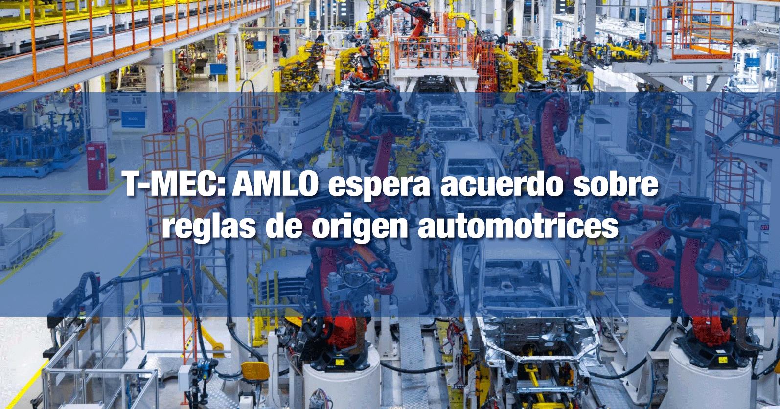 T-MEC: AMLO espera acuerdo sobre reglas de origen automotrices