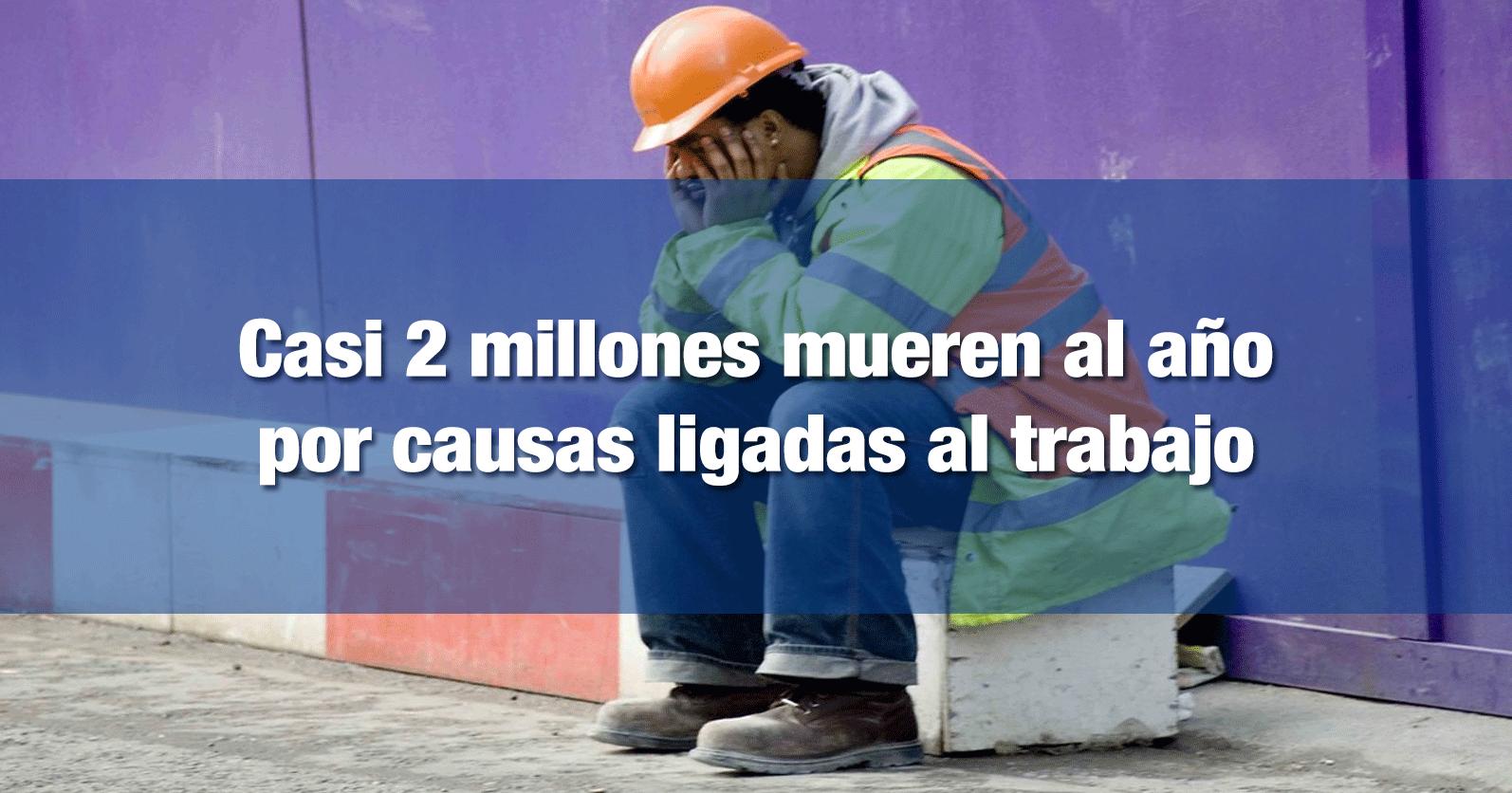 Casi 2 millones mueren al año por causas ligadas al trabajo